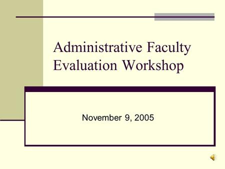 Administrative Faculty Evaluation Workshop November 9, 2005.