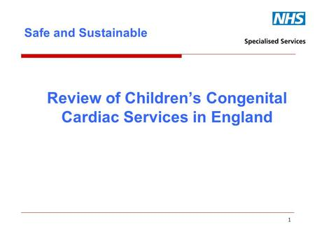 Review of Children's Congenital Cardiac Services in England Safe and Sustainable 1.