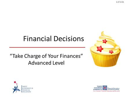 "1.17.2.G1 Financial Decisions ""Take Charge of Your Finances"" Advanced Level."
