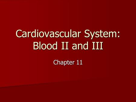 Cardiovascular System: Blood II and III Chapter 11.