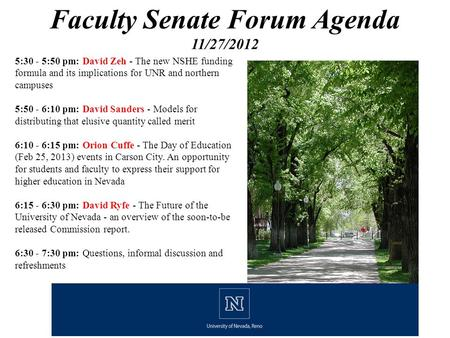 Faculty Senate Forum Agenda 11/27/2012 5:30 - 5:50 pm: David Zeh - The new NSHE funding formula and its implications for UNR and northern campuses 5:50.