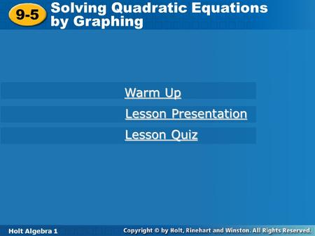 Holt Algebra 1 9-5 Solving Quadratic Equations by Graphing 9-5 Solving Quadratic Equations by Graphing Holt Algebra 1 Warm Up Warm Up Lesson Presentation.