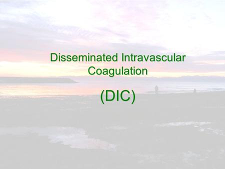 Disseminated Intravascular Coagulation (DIC) 【 Change of basic pathology 】 【 Change of basic pathology 】 Key change Key change This fine homeostatic.