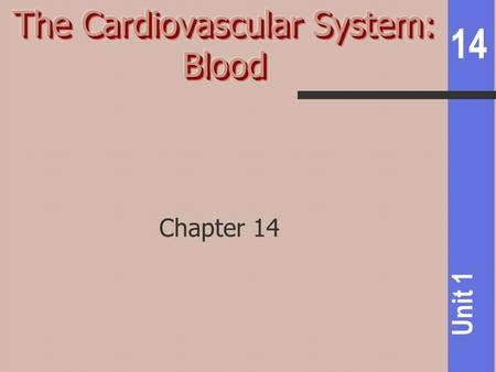 14 Unit 1 Chapter 14. 14 Unit 1 3 components of the cardiovascular system = blood, heart, blood vessels Function of CV system = transports substances.