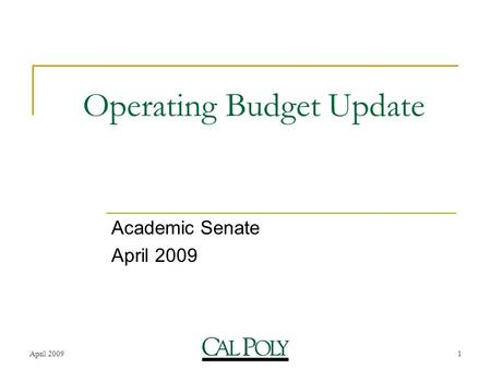 April 20091 Operating Budget Update Academic Senate April 2009.