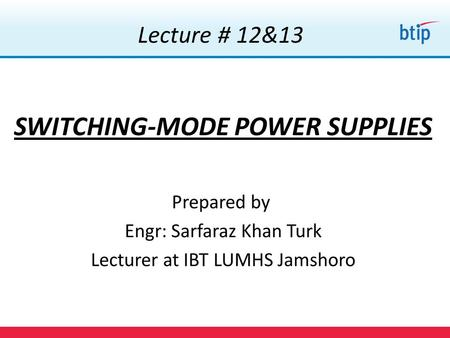 Lecture # 12&13 SWITCHING-MODE POWER SUPPLIES 1. Switching-Mode Power Supplies 2.