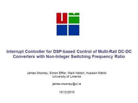 Interrupt Controller for DSP-based Control of Multi-Rail DC-DC Converters with Non-Integer Switching Frequency Ratio James Mooney, Simon Effler, Mark Halton,