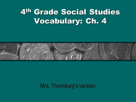 4 th Grade Social Studies Vocabulary: Ch. 4 Mrs. Thornburg's version.
