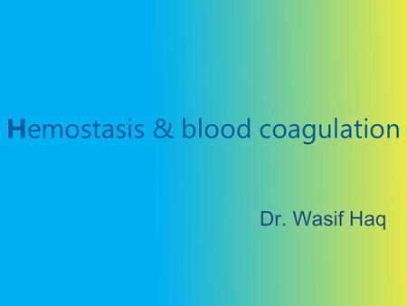 Hemostasis & blood coagulation Dr. Wasif Haq. Hemostasis Hemostasis: prevention of blood loss. Is hemostasis same as homeostasis?
