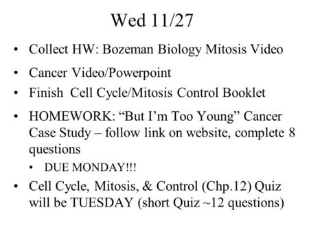 Wed 11/27 Collect HW: Bozeman Biology Mitosis Video