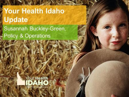 Your Health Idaho Update Susannah Buckley-Green, Policy & Operations.