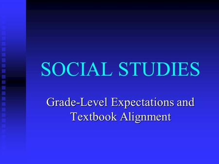 SOCIAL STUDIES Grade-Level Expectations and Textbook Alignment.