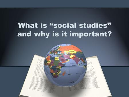 "What is ""social studies"" and why is it important?."