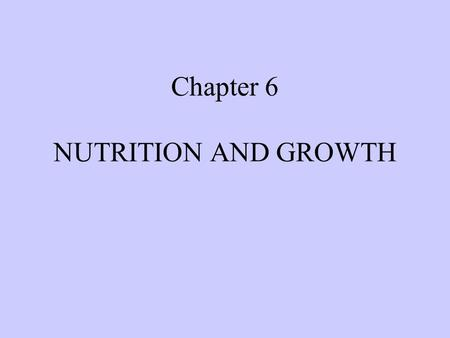 Chapter 6 NUTRITION AND GROWTH. Nutritional Requirements EVERY LIVING ORGANISM MUST ACQUIRE TWO THINGS FROM ITS ENVIRONMENT TO GROW AND REPRODUCE: STRUCTURAL.