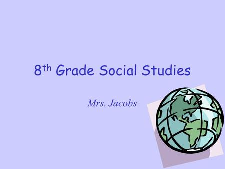 8 th Grade Social Studies Mrs. Jacobs American History Research skills, Revolution and New Nation, Post World War II United States, Contemporary United.