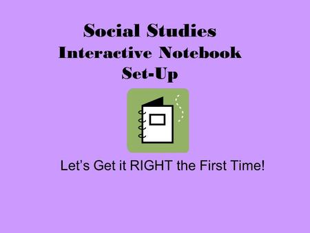 Social Studies Interactive Notebook Set-Up Let's Get it RIGHT the First Time!