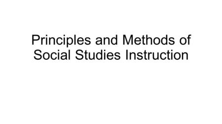 Principles and Methods of Social Studies Instruction.