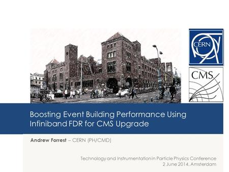 Boosting Event Building Performance Using Infiniband FDR for CMS Upgrade Andrew Forrest – CERN (PH/CMD) Technology and Instrumentation in Particle Physics.
