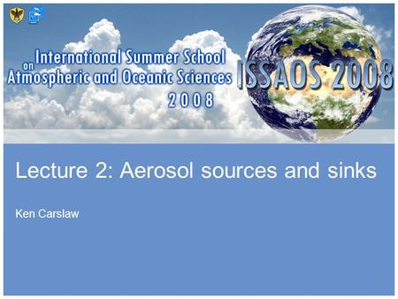 School of something FACULTY OF OTHER 1 Lecture 2: Aerosol sources and sinks Ken Carslaw.