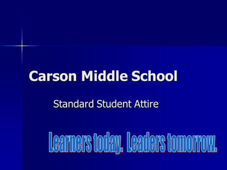 Carson Middle School Standard Student Attire. SSA Guidelines Pants Pants: Plain black or tan/khaki fitted at the waist Pants: Plain black or tan/khaki.