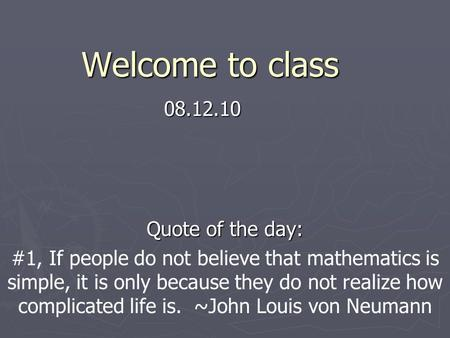 Welcome to class Quote of the day: