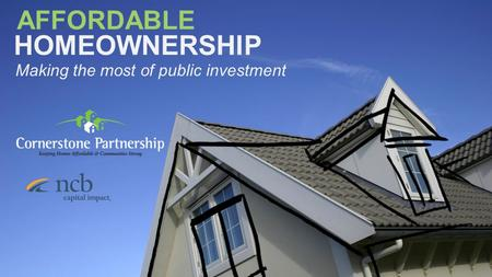 Making the most of public investment AFFORDABLE HOMEOWNERSHIP.