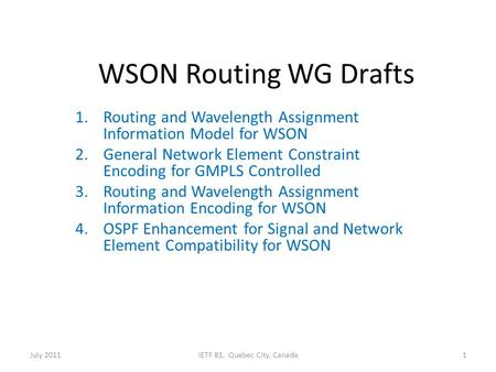 WSON Routing WG Drafts 1.Routing and Wavelength Assignment Information Model for WSON 2.General Network Element Constraint Encoding for GMPLS Controlled.