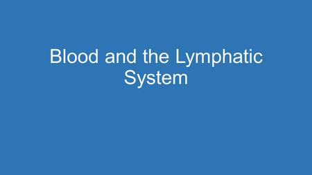 Blood and the Lymphatic System. Blood Plasma The human body contains 4 – 6 liters of blood 45% of blood consist of cells 55% consist of plasma, the straw.