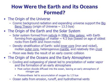 How Were the Earth and its Oceans Formed? The Origin of the Universe –Cosmic background radiation and expanding universe support the Big Bang Theory (origin.