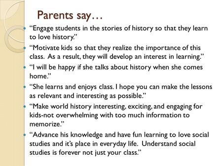 "Parents say… ""Engage students in the stories of history so that they learn to love history."" ""Motivate kids so that they realize the importance of this."