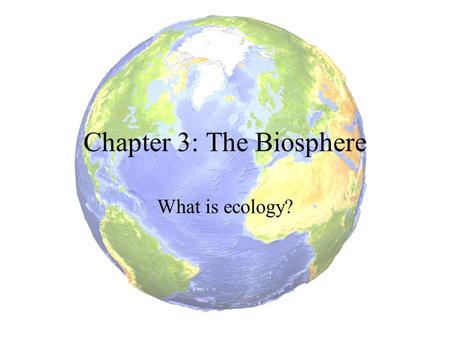 Chapter 3: The Biosphere What is ecology?. Ecology Ecology – the study of interactions among organisms and between organisms and their environment Interdependence.