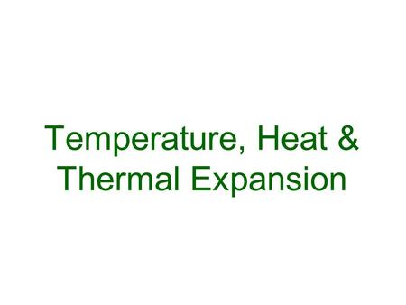 Temperature, Heat & Thermal Expansion. Temperature Temperature of an object indicates average internal energy (due to molecular motion) of the object.