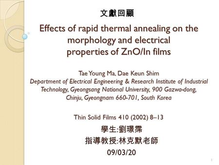 1 Effects of rapid thermal annealing on the morphology and electrical properties of ZnO/In films Tae Young Ma, Dae Keun Shim Department of Electrical Engineering.