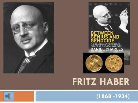 "FRITZ HABER (1868 -1934). ""Bread from the Air""  Haber-Bosch Process allowed for population growth."