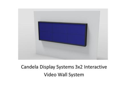 Candela Display Systems 3x2 Interactive Video Wall System.