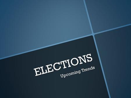 ELECTIONS Upcoming Trends. ELECTIONS ADMINSTRATORS Duties o Protect the security and integrity of the elections o Redistricting o Secure polling locations.