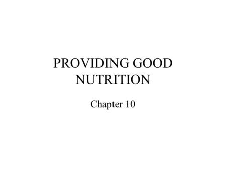 PROVIDING GOOD NUTRITION Chapter 10. Practical Considerations in Planning Nutritious Meals Cost Convenience Facilities Culture Children's preferences.