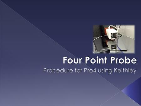  What is Four Point Probing  How the system works  Pro 4 Set Up  Simple Calculations behind Four Point Probing  Procedure for using Pro4.
