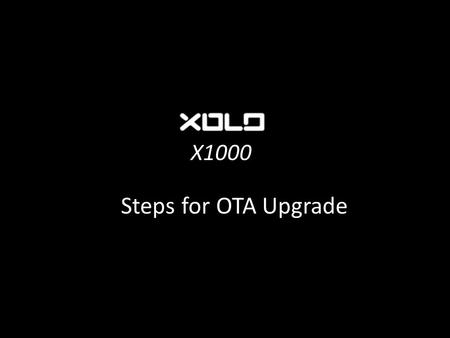X1000 Steps for OTA Upgrade. X1000 Go to Phone Settings>About Phone> Software update. Above screen will come when you tap on Update. Once you tap on OK,