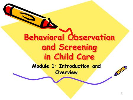 1 Behavioral Observation and Screening in Child Care Module 1: Introduction and Overview.