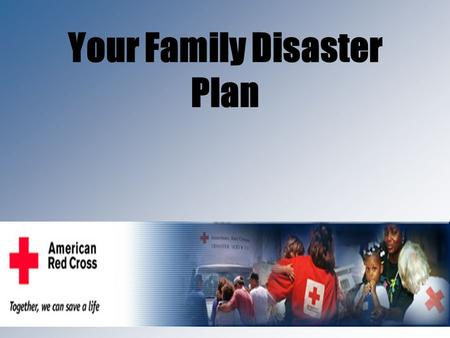 Your Family Disaster Plan. Four Steps Talk Create A Plan Complete Emergency Checklist Practice and Maintain Plan.