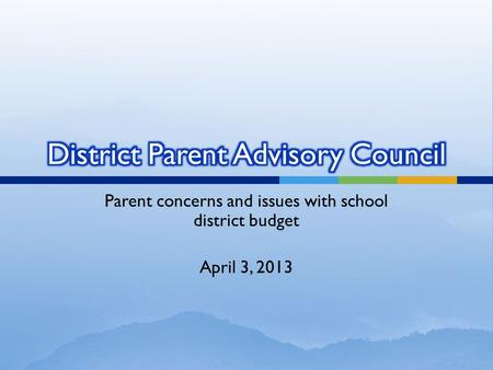 Parent concerns and issues with school district budget April 3, 2013.