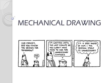 MECHANICAL DRAWING. Why do we draw? To communicate!!!