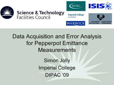 Data Acquisition and Error Analysis for Pepperpot Emittance Measurements Simon Jolly Imperial College DIPAC '09.