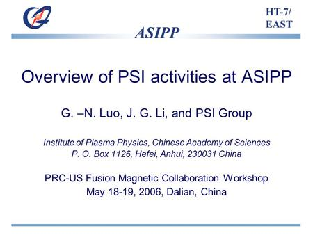 ASIPP HT-7/ EAST Overview of PSI activities at ASIPP G. –N. Luo, J. G. Li, and PSI Group Institute of Plasma Physics, Chinese Academy of Sciences P. O.