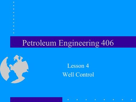 Petroleum Engineering 406 Lesson 4 Well Control. Read Well Control Manual –Chapter 9 Homework 2 Due Feb. 3, 1999.