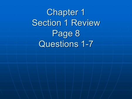 Chapter 1 Section 1 Review Page 8 Questions 1-7