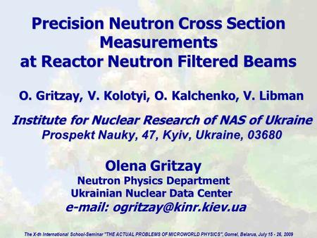 Precision Neutron Cross Section Measurements at Reactor Neutron Filtered Beams O. Gritzay, V. Kolotyi, O. Kalchenko, V. Libman Institute for Nuclear Research.