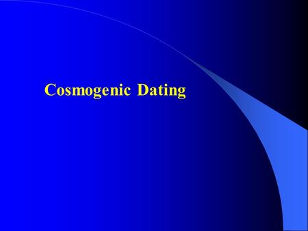 cosmogenic dating The ldeo cosmogenic nuclide group develops terrestrial cosmogenic nuclide techniques and applies those as chronometers and tracers in the earth sciences.