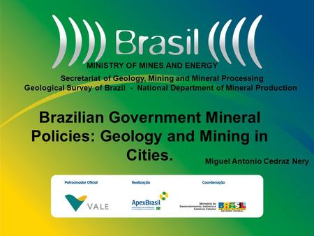 Título da Apresentação Subtítulo loren ipsum dolor sit amet loren ipsum dolor sit amet Brazilian Government Mineral Policies: Geology and Mining in Cities.